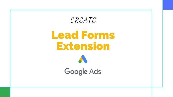 How Google's Lead Forms Ad Extension Will Benefit Your Campaigns